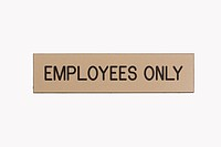 Employees only sign on white background