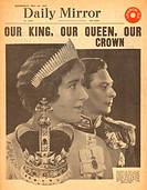Coronation of King George VI, as depicted (with Queen Elizabeth) on the front page of the Daily Mirror. Our King, Our Queen, Our Crown.