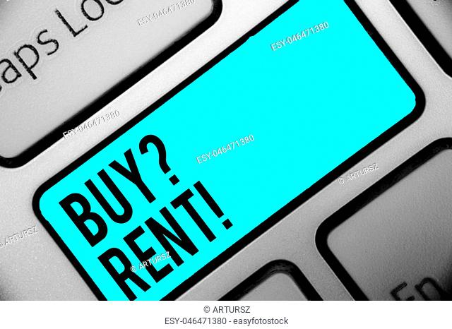 Word writing text Buy question Rent. Business concept for Group that gives information about renting houses Keyboard blue key Intention create computer...