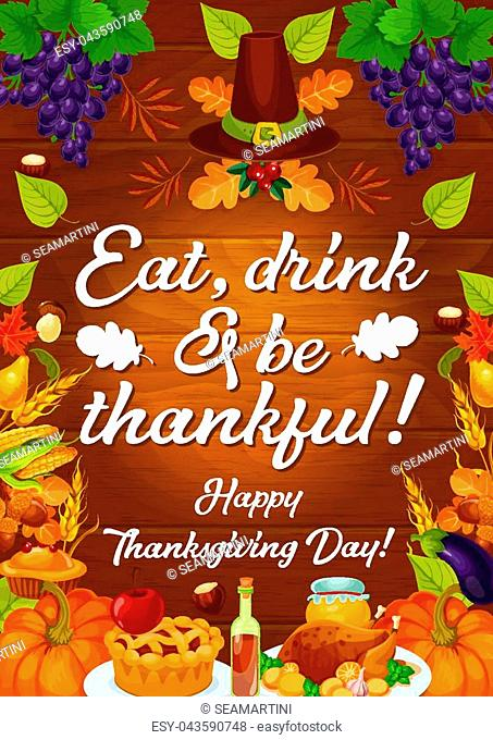 Happy Thanksgiving day greeting card for autumn holiday. Vector fall harvest of turkey, wine or pumpkin and fruits with vegetables and traditional apple pie in...