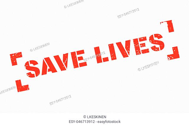 Save Lives rubber stamp. Grunge design with dust scratches. Effects can be easily removed for a clean, crisp look. Color is easily changed