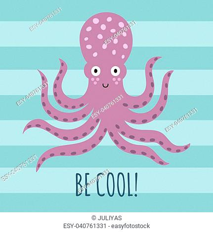 Be cool greeting card, poster, print for t-shirt with a cute octopus. Vector illustration