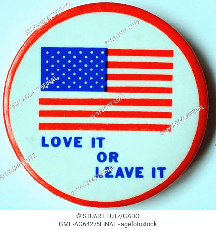 Love it Or Leave It, a pin expressing pro war sentiments during the Vietnam War, featuring an image of the American flag and suggesting that those who protest...