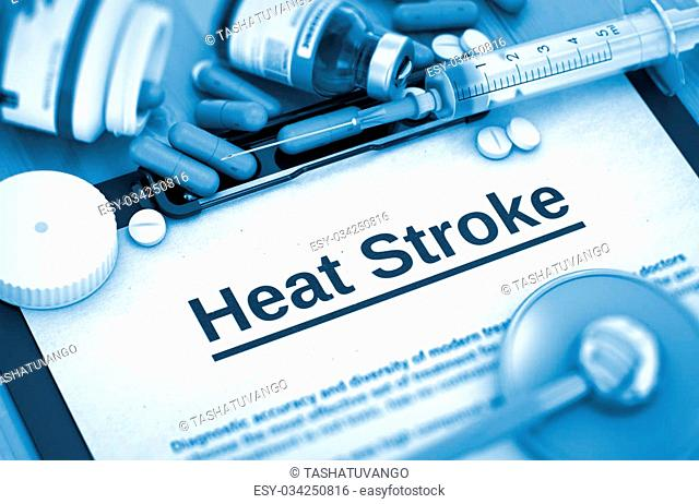 Heat Stroke - Printed Diagnosis with Blurred Text. Heat Stroke, Medical Concept with Pills, Injections and Syringe. Heat Stroke
