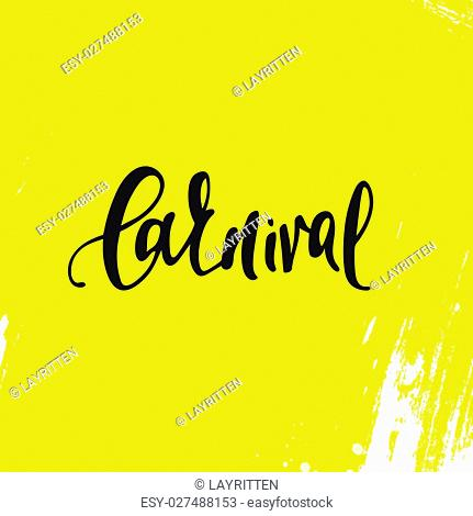 Inscription carnival, background yellow. Calligraphy handmade greeting cards , posters phrase carnival. Background watercolor brush , Brazil carnival