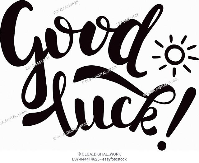Good Luck inscription and small sun. Black letters on white background. Handwritten text for cards, banners, posters