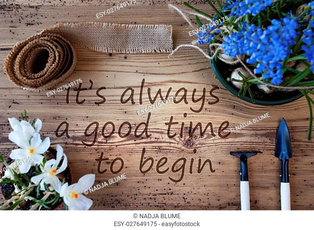 English Quote It Is Always A Good Time To Begin. Spring Flowers Like Grape Hyacinth And Crocus. Gardening Tools Like Rake And Shovel
