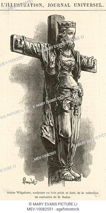 SAINT WILGEFORTIS - legendary daughter of a king of Portugal who asked God to let her grow a beard to escape marriage, and who was consequently martyred