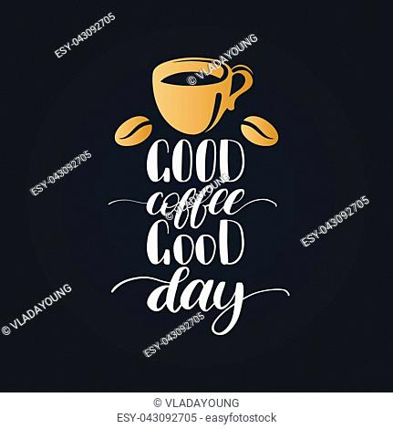 Vector handwritten phrase of Good Coffee Good Day. Coffee quote typography with cup image. Calligraphy or lettering illustration for restaurant poster