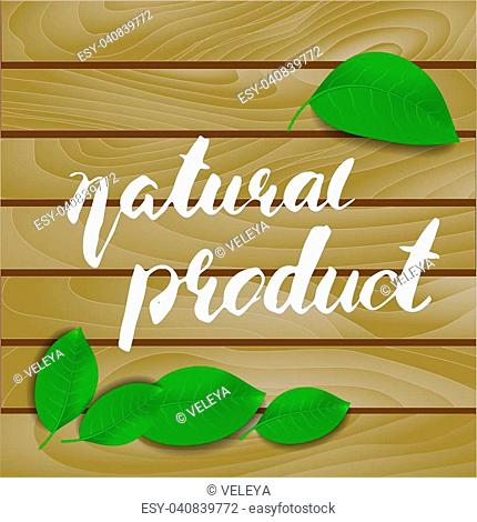 Natural product handwritten phrase on wood background. Vector illustration. Can be used for labels, shop, posters, ads etc