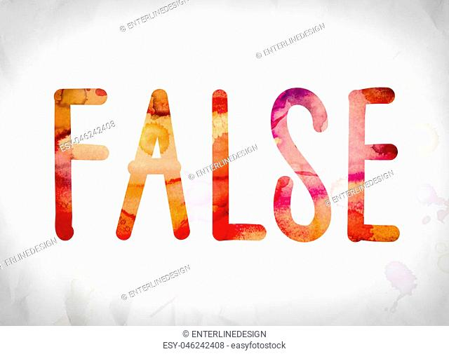 "The word """"False"""" written in watercolor washes over a white paper background concept and theme"