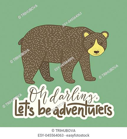 Vintage vector card with a grizzly bear and hand drawn lettering handdrawn quote. Oh Darling, let s be adventures
