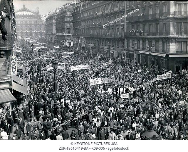 Apr. 19, 1961 - French civil servants stage mass demonstration: French civil servants demanding higher wages and increase of old age pensions staged mass...