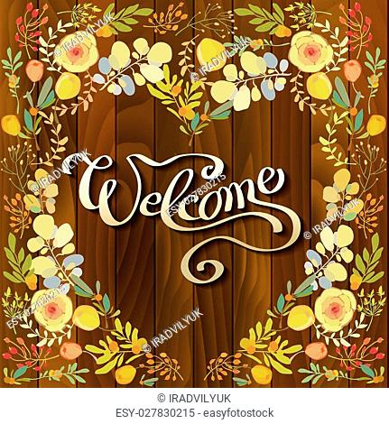 Hand drawn calligraphy sign - welcome, with floral border frame on brown wooden texture background. Greeting or invitation card