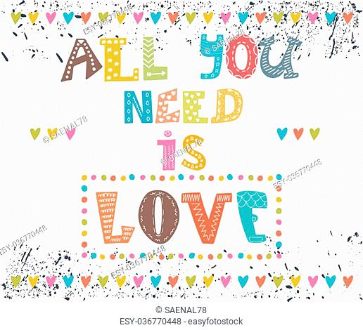 All you need is love. Inspirational message. Motivational cute greeting card. Vector illustration