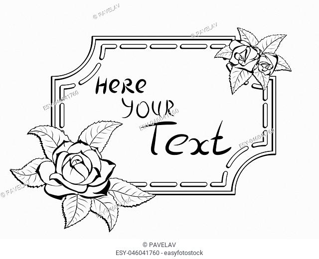 Decorative stylized black-and-white frame for greeting cards and greetings with several flowers and leaves of roses in the corners