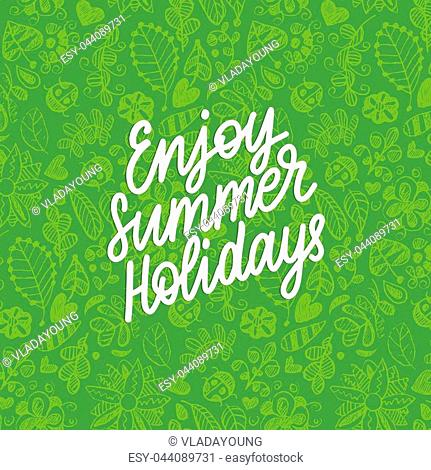Hand lettering Enjoy Summer Holiday. Decorative leaves design. Vector illustration with inspirational phrase. Calligraphy on green background
